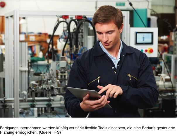 Fertigungsunternehmen werden künftig verstärkt flexible Tools einsetzen, die eine Bedarfs-gesteuerte Planung ermöglichen. (Quelle: IFS, Januar 2017)